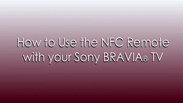 VIDEO : How to Use Your NFC Remote with Your Sony BRAVIA TV