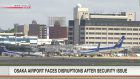 Osaka airport security problem disrupts flights