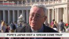 Cardinal: Japan visit a dream come true for Pope